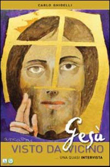 Gesù visto da vicino. Quasi un'intervista - Carlo Ghidelli | Jonathanterrington.com