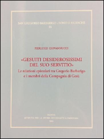 «Gesuiti desiderosissimi del suo servitio». Le relazioni epistolari tra Gregorio Barbarigo e i membri della Compagnia di Gesù - Pierluigi Giovannucci  