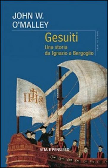 Gesuiti. Una storia da Ignazio a Bergoglio - John W. O'Malley |