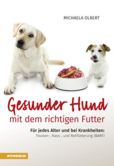 Gesunder Hund mit dem richtigen Futter. Fur jedes Alter und bei Krankheiten: Trocken-, Nass-, und Rohfutterung (BARF) - Michaela Olbert pdf epub