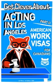 Get Clever About Acting In Los Angeles Part 2: American Work Visas