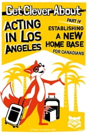 Get Clever About Acting In Los Angeles Part 4: Establishing A New Home Base