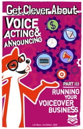Get Clever About Voice Acting & Announcing Part 3, Running Your Voiceover Business