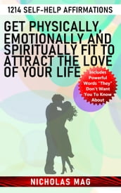 Get Physically, Emotionally and Spiritually Fit to Attract the Love of Your Life: 1214 Self-Help Affirmations