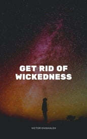 Get Rid of Wickedness
