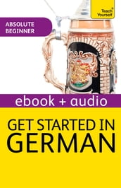 Get Started In Beginner s German: Teach Yourself (Enhanced Edition)