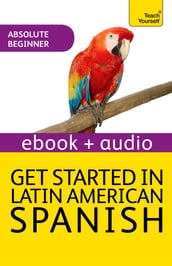 Get Started in Latin American Spanish: Teach Yourself (Enhanced Edition)