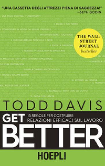 Get better. 15 regole per costruire relazioni efficaci sul lavoro - Todd Davis |