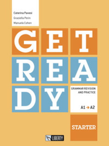 Get ready. Starter. Grammar revision and practice. Livello A1-A2 - Caterina Pavesi   Thecosgala.com