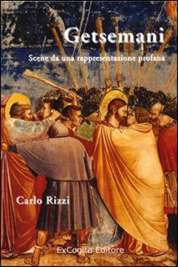 Getsemani. Scene da una rappresentazione profana - Carlo Rizzi  