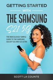 Getting Started With the Samsung S21 5G: The Ridiculously Simple Guide to the Samsung S21 5G and S21 Ultra