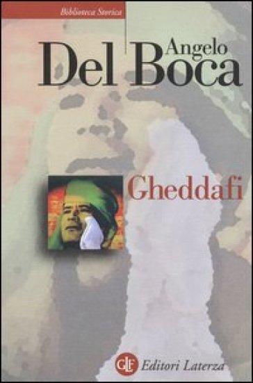 Gheddafi. Una sfida dal deserto - Angelo Del Boca  