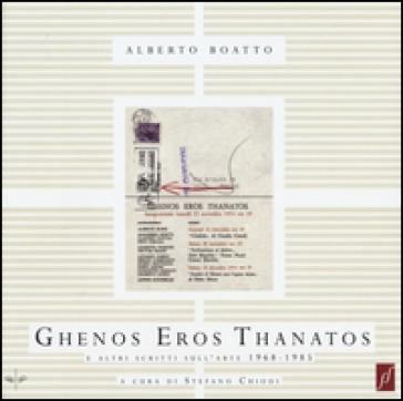 Ghenos Eros Thanatos e altri scritti sull'arte (1968-1985) - Alberto Boatto  