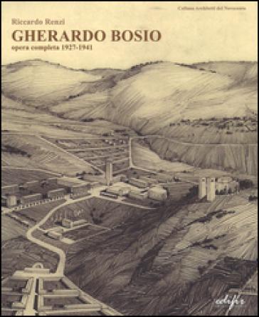 Gherardo Bosio. Opera completa 1927-1941 - Riccardo Renzi  