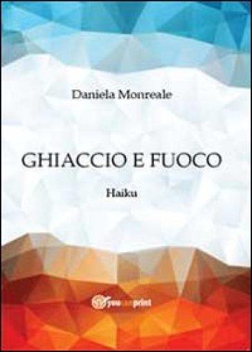 Ghiaccio e fuoco. Haiku - Daniela Monreale   Kritjur.org