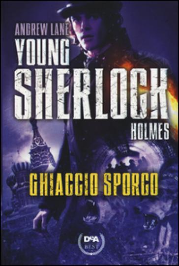 Ghiaccio sporco. Young Sherlock Holmes - Andrew Lane  