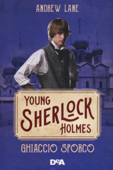 Ghiaccio sporco. Young Sherlock Holmes - Andrew Lane |