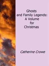 Ghosts and Family Legends: A Volume For Christmas