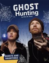 Ghosts and Hauntings: Ghost Hunting
