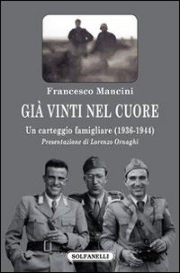 Già vinti nel cuore. Un carteggio famigliare (1936-1944) - Francesco Mancini | Kritjur.org