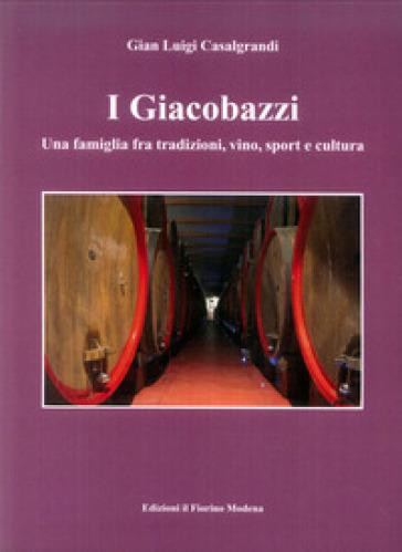 I Giacobazzi. Una famiglia fra tradizioni, vino, sport e cultura - Gian Luigi Casalgrandi   Kritjur.org
