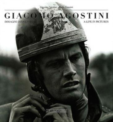 Giacomo Agostini. Immagini di una vita-A life in pictures - Giacomo Agostini |