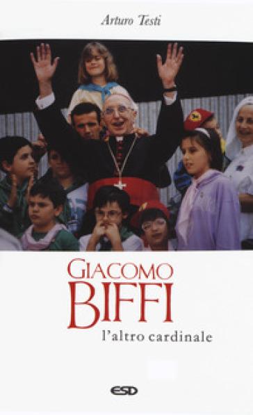 Giacomo Biffi. L'altro cardinale - Arturo Testi |