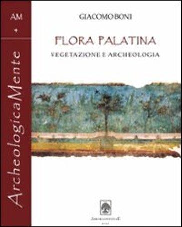 Giacomo Boni. Flora Palatina. Vegetazione e archeologia - Giacomo Boni | Kritjur.org