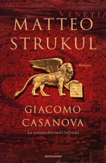 Giacomo Casanova. La sonata dei cuori infranti - Matteo Strukul | Rochesterscifianimecon.com