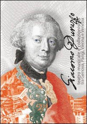 Giacomo Durazzo. Teatro musicale e collezionismo tra Genova, Parigi, Vienna e Venezia - Luca Leoncini  