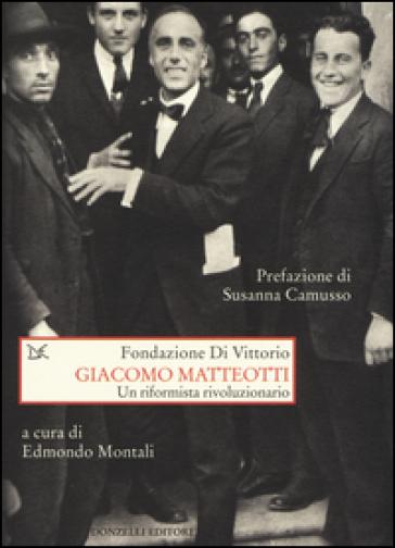 Giacomo Matteotti. Un riformista rivoluzionario - E. Montali | Jonathanterrington.com