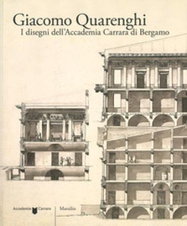 Giacomo Quarenghi. I disegni dell'Accademia Carrara di Bergamo. Ediz. illustrata - P. Angelini | Rochesterscifianimecon.com