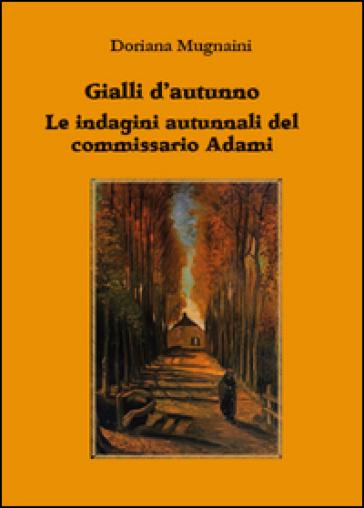 Gialli d'autunno. Le indagini autunnali del commissario Adami - Doriana Mugnaini |