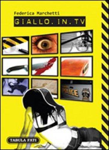 Giallo in TV. Dizionario dei telefilm stranieri trasmessi in Italia dal 2000 in poi - Federica Marchetti |
