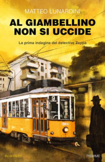 Al Giambellino non si uccide. La prima indagine del detective Zappa - Matteo Lunardini | Thecosgala.com