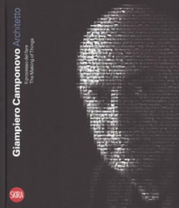 Giampiero Camponovo architetto. Il processo del fare-The making things. Ediz. a colori - E. Grottanelli De' Santi | Rochesterscifianimecon.com