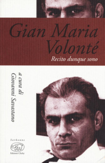 Gian Maria Volonté. Recito dunque sono - G. Savastano |