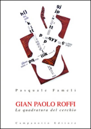 Gian Paolo Roffi. La quadratura del cerchio - Pasquale Fameli |
