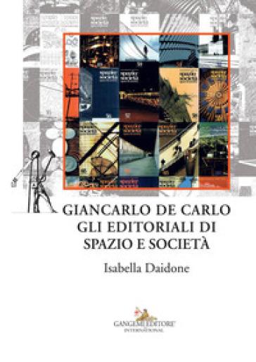 Giancarlo De Carlo. Gli editoriali di spazio e società - Isabella Daidone pdf epub