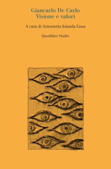 Giancarlo De Carlo. Visione e valori - A. I. Lima |