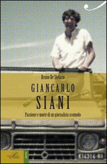 Giancarlo Siani. Passione e morte di un giornalista scomodo - Bruno De Stefano |