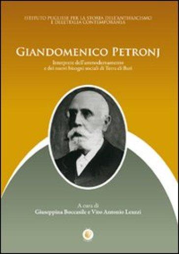 Giandomenico Petronj. Interprete dell'ammodernamento e dei nuovi bisogni sociali di terra di Bari - Vito A. Leuzzi |