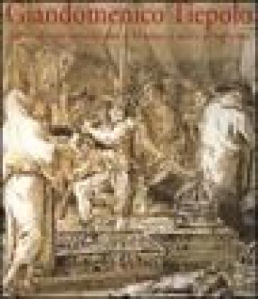 Giandomenico Tiepolo. Scene di vita quotidiana a Venezia e nella terraferma - Adelheid M. Gealt |