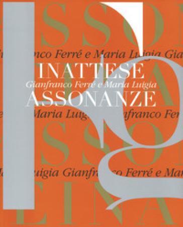 Gianfranco Ferré e Maria Luigia. Inattese assonanze. Ediz. bilingue - G. Bianchino | Rochesterscifianimecon.com