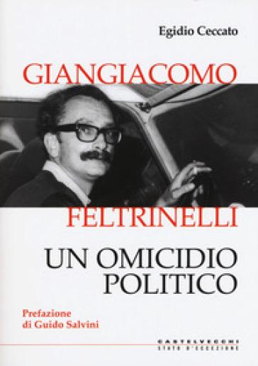 Giangiacomo Feltrinelli. Un omicidio politico - Egidio Ceccato | Kritjur.org