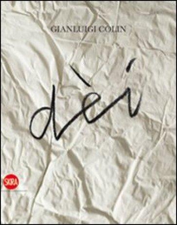 Gianluigi Colin. Dèi. Ediz. italiana e inglese - B. Rose  