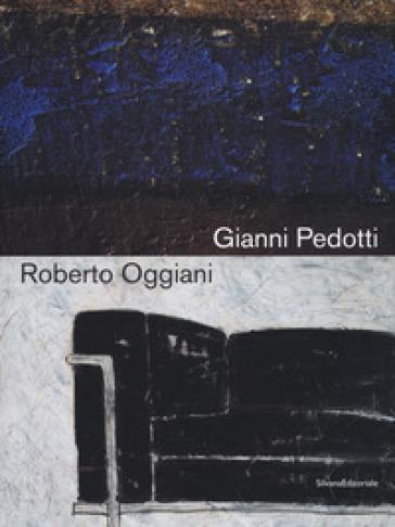 Gianni Pedotti e Roberto Oggiani. Elogio della pittura. Catalogo della mostra (Aosta, 14 giugno-15 settembre 2019). Ediz. italiana e francese - D. Jorioz  
