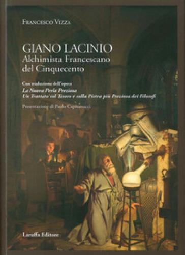 Giano Lacinio. Alchimista francescano del Cinquecento - Francesco Vizza |