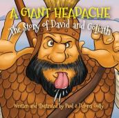 Giant Headache, A: The Story of David and Goliath