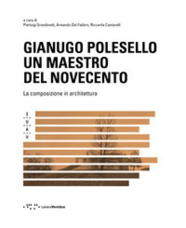 Gianugo Polesello. Un maestro del Novecento. La composizione in architettura - A. Dal Fabbro pdf epub